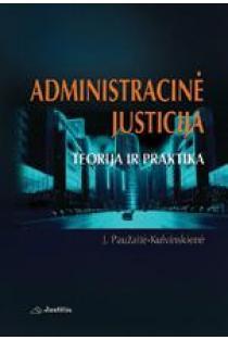 Administracinė justicija: teorija ir praktika | Jurgita Paužaitė-Kulvinskienė