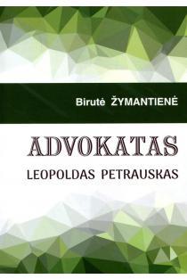Advokatas Leopoldas Petrauskas | Birutė Žymantienė