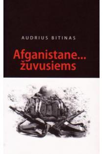 Afganistane... žuvusiems | Audrius Bitinas