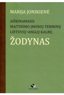 Aiškinamasis maitinimo įmonių terminų lietuvių-anglų kalbų žodynas | Marija Jonikienė
