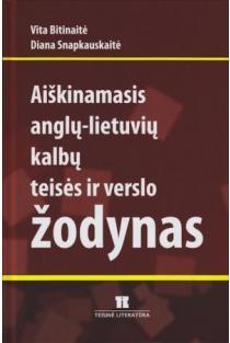 Aiškinamasis anglų-lietuvių kalbų teisės ir verslo žodynas | Vita Bitinaitė, Diana Snapkauskaitė