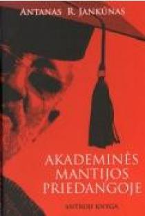 Akademinės mantijos priedangoje. 2 knyga   Antanas R. Jankūnas