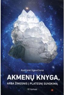 Akmenų knyga, arba žingnis į platesnį suvokimą, IV tomas | Audronė Ilgevičienė - Astrėja