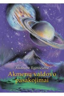 Akmenų valdovo pasakojimai | Audronė Ilgevičienė - Astrėja
