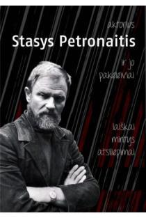 Aktorius Stasys Petronaitis ir jo pakeleiviai: laiškai, mintys, atsiliepimai | Sud. Nomeda Simėnienė