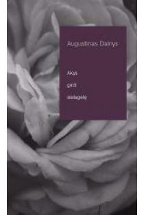 Akys girdi sielagėlę | Augustinas Dainys