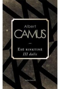 Esė rinktinė, III dalis | Albert Camus (Alberas Kamiu)