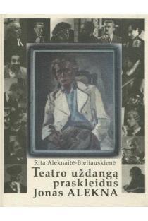 Teatro uždangą praskleidus. Jonas Alekna, 1917-1964 | Rita Aleknaitė - Bieliauskienė