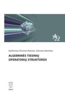 Algebrinės tiesinių operatorių struktūros | Gediminas Simonas Dosinas, Zenonas Navickas