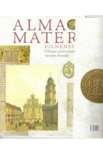 Alma Mater Vilnensis: Vilniaus universiteto istorijos bruožai   Red. A. Bumblauskas, Z. Butkus ir kt.