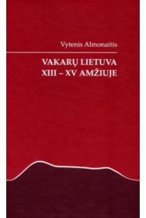 Vakarų Lietuva XIII-XV amžiuje | Vytenis Almonaitis