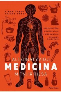 Alternatyvioji medicina. Mitai ir tiesa: akupunktūra, homeopatija, chiromantija, gydymas žolelėmis | Edzard Ernst, Simon Singh