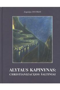 Alytaus kapinynas - christianizacijos šaltiniai | Eugenijus Svetikas