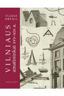 Vilniaus amatininkai XVI-XIX a. | Vladas Drėma
