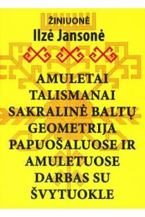 Amuletai, talismanai. Sakralinė baltų geometrija papuošaluose ir amuletuose. Darbas su švytuokle | Ilze Jansone