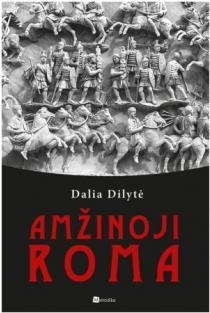 Amžinoji Roma | Dalia Dilytė