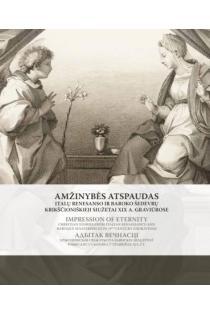 Amžinybės atspaudas. Italų Renesanso ir Baroko šedevrų krikščioniškieji siužetai XIX a. graviūrose | Sud. Gintarė Tadarovska