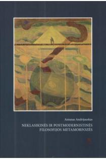 Neklasikinės ir postmodernistinės filosofijos metamarfozės | Antanas Andrijauskas
