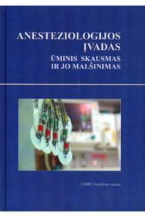 Anesteziologijos įvadas: ūminis skausmas ir jo malšinimas | Andrius Macas, Irena Marchertienė, Arūnas Gelmanas ir kt.