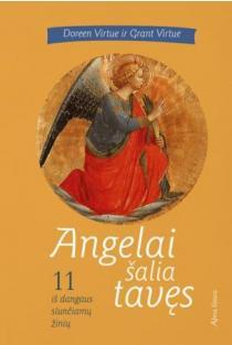 Angelai šalia tavęs. 11 iš dangaus siunčiamų žinių | Doreen Virtue, Grant Virtue