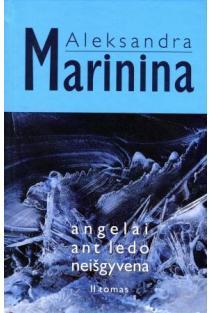 Angelai ant ledo neišgyvena. II tomas | Aleksandra Marinina