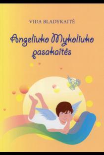 Angeliuko Mykoliuko pasakaitės | Vida Bladykaitė