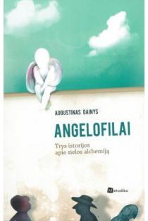Angelofilai: trys istorijos apie sielos alchemiją | Augustinas Dainys