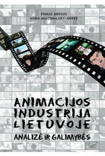 Animacijos industrija Lietuvoje: analizė ir galimybės | Tomas Mitkus, Vaida Nedzinskaitė-Mitkė