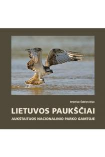 Lietuvos paukščiai Aukštaitijos nacionalinio parko gamtoje | Bronius Šablevičius