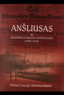 Anšliusas ir Klaipėdos krašto gyventojai (1939 - 1944) | Arūnė Liucija Arbušauskaitė