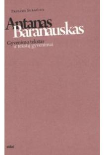 Antanas Baranauskas. Gyvenimo tekstas ir tekstų gyvenimai | Paulius Subačius