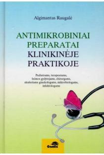 Antimikrobiniai preparatai klinikinėje praktikoje | Algimantas Raugalė