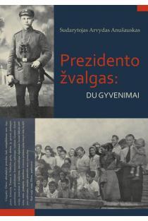 Prezidento žvalgas: du gyvenimai | Arvydas Anušauskas