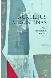 Apie krikščionių mokslą | Aurelijus Augustinas