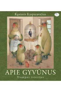 Apie gyvūnus. Trumpos istorijos | Kęstutis Kasparavičius