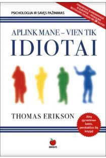Aplink mane – vien tik idiotai | Thomas Erikson