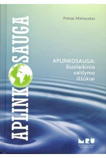 Aplinkosauga: šiuolaikinio valdymo iššūkiai | Pranas Mierauskas