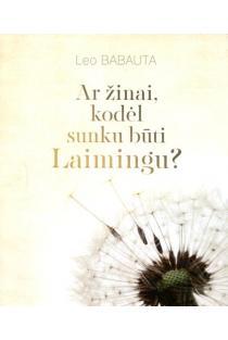 Ar žinai, kodėl sunku būti laimingu? | Leo Babauta