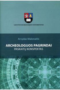 Archeologijos pagrindai. Paskaitų konspektas | Arvydas Malonaitis