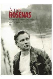 Arnas Rosenas: prisiminimai apie aktorių Arną Roseną, pokalbiai, straipsniai, faktografija | Sud. Daiva Šabasevičienė