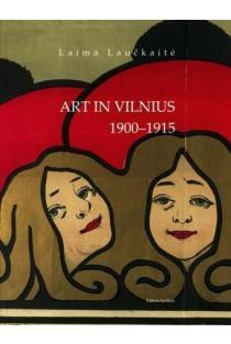 Art in Vilnius 1900 - 1915   Laima Laučkaitė