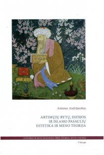 Artimųjų Rytų, Indijos ir Islamo pasaulių estetika ir meno teorija, 1-oji knyga | Antanas Andrijauskas