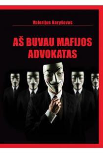 Aš buvau mafijos advokatas | Valerijus Karyševas