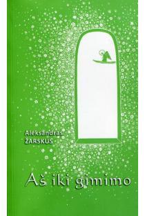 Aš iki gimimo (3-as leidimas) | Aleksandras Žarskus