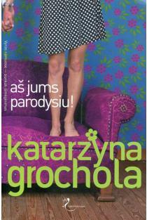 Aš jums parodysiu! | Katarzyna Grochola