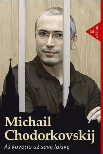 Aš kovosiu už savo laisvę | Michailas Chodorkovskis