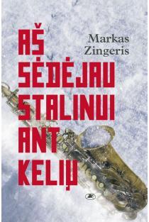 Aš sėdėjau Stalinui ant kelių | Markas Zingeris