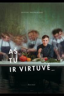 Aš, tu ir virtuvė | Deivydas Praspaliauskas