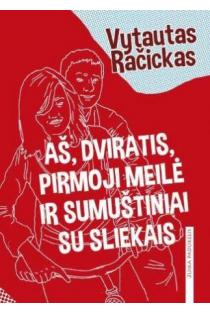 Aš, dviratis, pirmoji meilė ir sumuštiniai su sliekais | Vytautas Račickas
