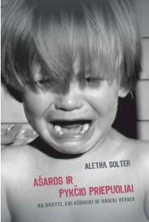 Ašaros ir pykčio priepuoliai. Ką daryti, kai kūdikiai ir vaikai verkia | Aletha Solter